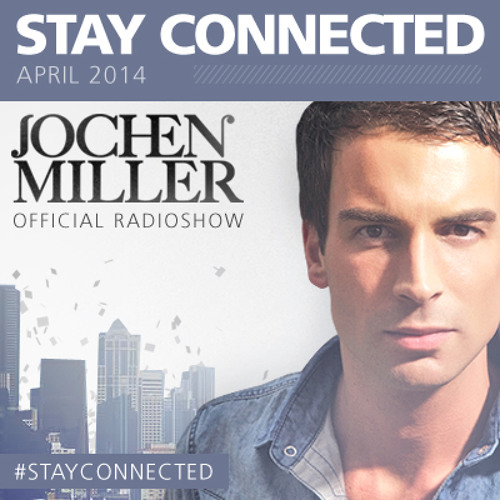Jochen Miller Stay Connected #39 for April 2014