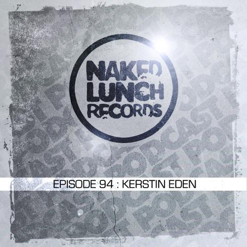 Naked Lunch PODCAST #094 - KERSTIN EDEN