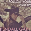 Follow Your Arrow- Kendall Gary (FREE DOWNLOAD)