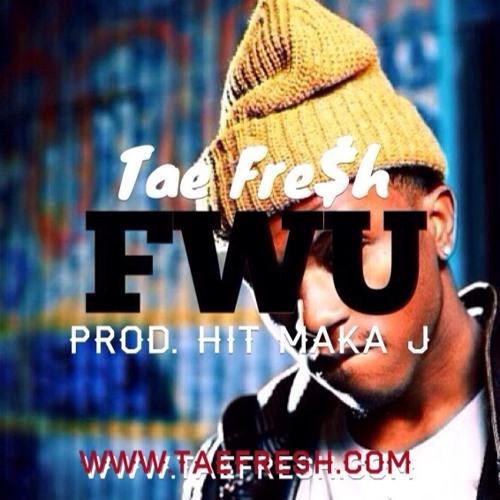 "TAE FRESH - ""FWU"" PROD. HIT MAKA J (GDM ANTHEM)"
