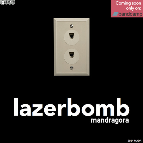 Mandragora - Lazerbomb (OUT NOW ON BANDCAMP)