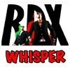 """RDX """"WHISPER"""" (UNCUT)"""