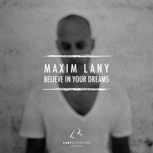 Maxim Lany - Believe In Your Dreams (Original Mix)