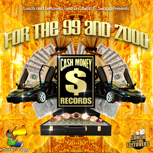 For The 99 and 2000 (The Cash Money Millionaires Megamix) by @LunchNLeftovers X @DjChubbESwagg