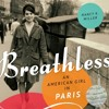 Breathless: An American Girl in Paris by Nancy K. Miller, Narrated by Cassandra Campbell
