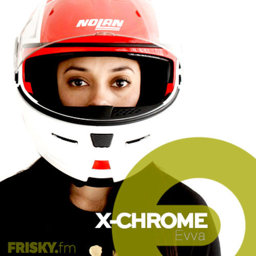 Evva @X-Chrome, March 2014, FriskyRadio.