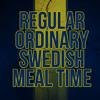 Regular Ordinary Swedish Meal Time - 2014 edition