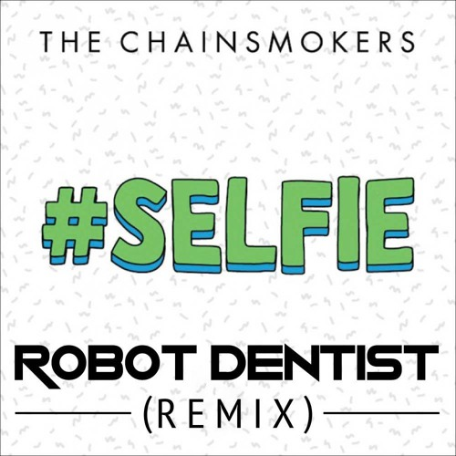 The Chainsmokers - #SELFIE (Robot Dentist Bootleg Remix)