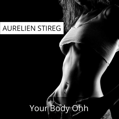 Aurelien Stireg - Your Body Ohh (snippet - preview)
