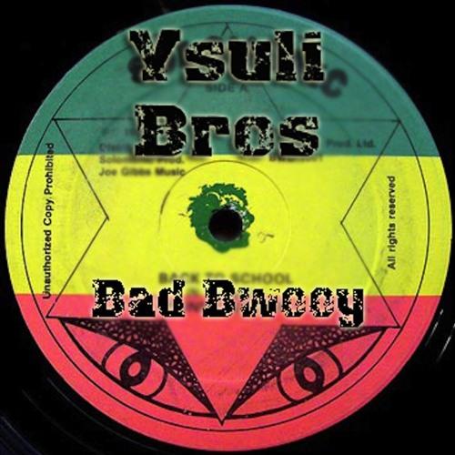 Ysuli Bros - Bad Bwooy