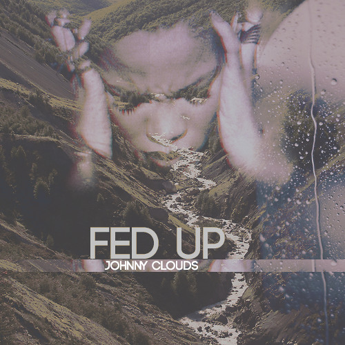 Johnny Clouds - Fed Up (ft. Damon Reel)(Prod. by FKJ)