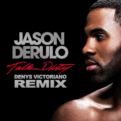 Jason Derulo Feat. 2 Chains - Talk Dirty (Denys Victoriano Remix)