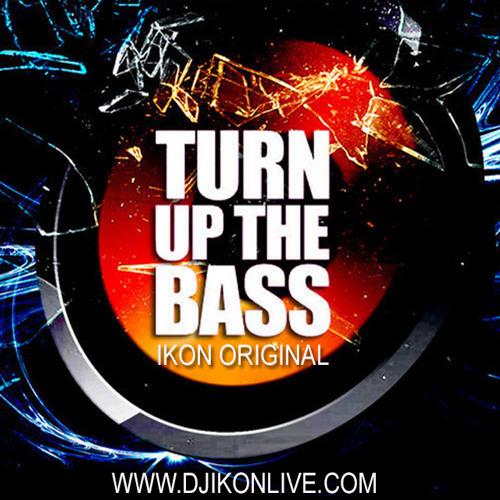 Turn Up The Bass (Ikon Original)