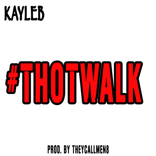 #ThotWalk (Official Thot Walk Song) By Kayleb (Produced By TheyCallMen8)