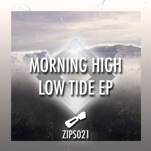 ZIPS021 - Morning High - Low Tide EP [Preview] Out April 20th