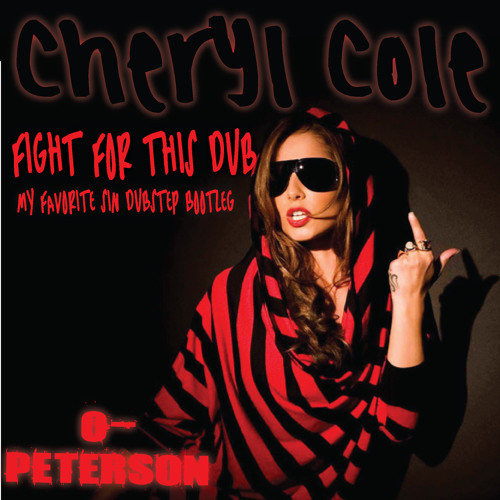 Cheryl Cole Fight For This Dub (O-Peterson's Favourite Sin Dubstep Bootleg)