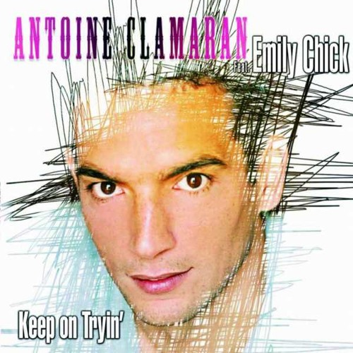 Antoine Clamaran feat Emily Chick - Keep On Tryin' (Original Club Mix)