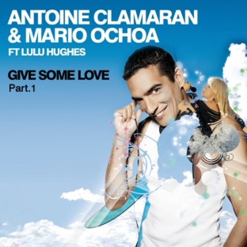 Antoine Clamaran & Mario Ochoa feat Lulu Hughes - Give Some Love (Original Extended Mix)