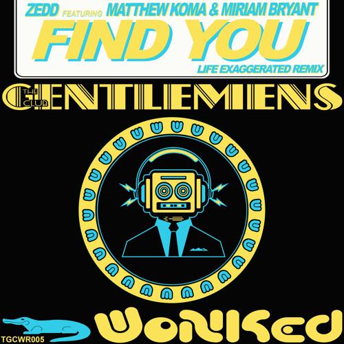 TGCWR005: Zedd featuring Matthew Koma & Miriam Bryant - Find You (Life Exaggerated Radio Mix)