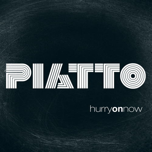 PIATTO - Hurry On Now (Free Download)
