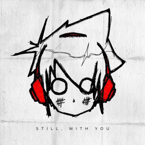 Still, With You