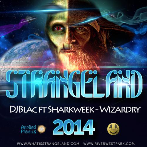 DJ Blac ft Sharkweek - Wizardry [STRANGELAND 2014]