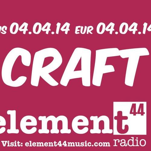 Craft - Element44 Radio (NYC) - April 04 2014