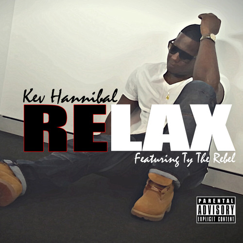 "Kev Hannibal Featuring Ty the Rebel  ""Relax"""