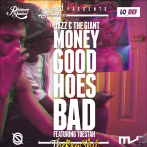 Jazz & The Giants - The Money Good Hoes Bad (ft. Toestah)