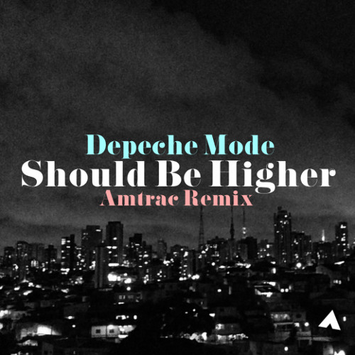 Depeche Mode - Should Be Higher (Amtrac Remix) [Free Download]