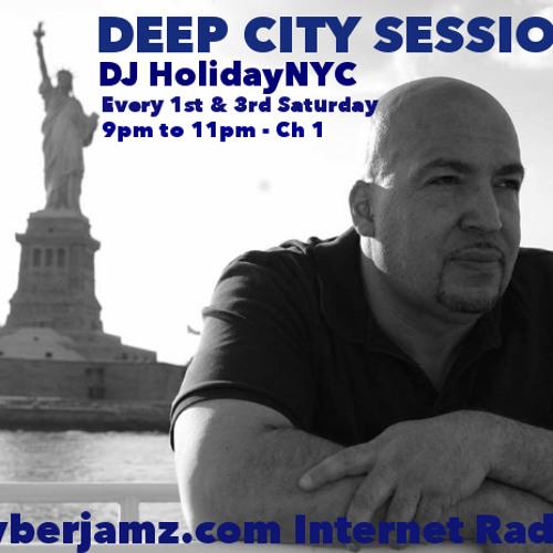 Deep City Sessions With DJ HolidayNYC On CyberJamz.com 04 - 05 - 14