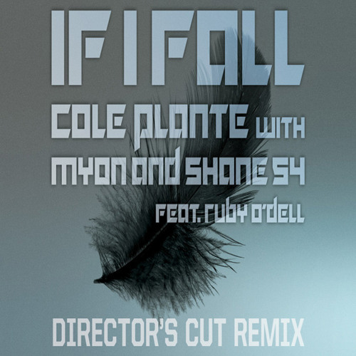 Cole Plante With Myon & Shane 54 Ft. Ruby O' Dell - If I Fall (Director's Cut)