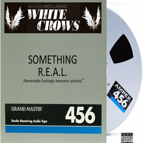 """Something R.E.A.L""  (Uncensored Versions) by The White Crows"
