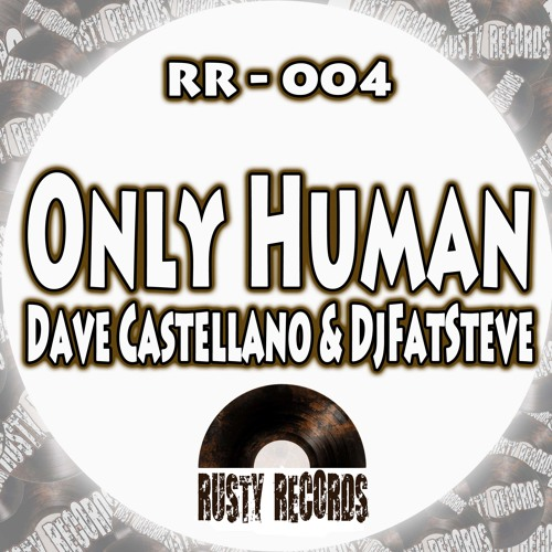 Dave Castellano & DjFatSteve - Only Human ****OUT NOW****