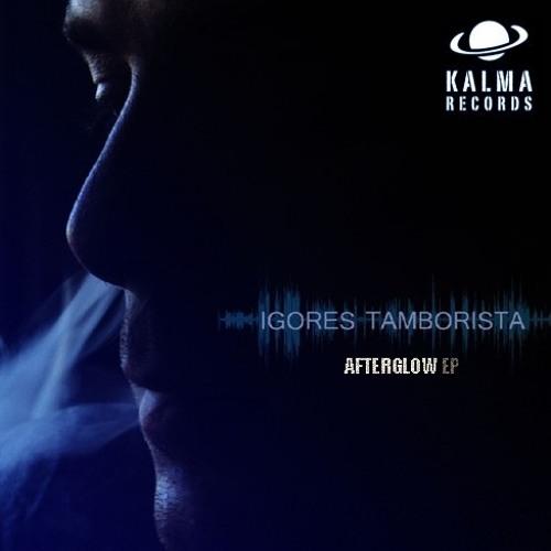 Igores Tamborista - Afterglow Ep [KA018] [Kalma Records]