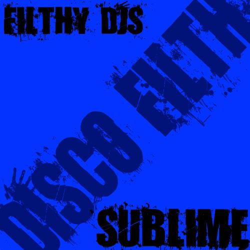 Filthy Djs - Sublime // Disco Filth
