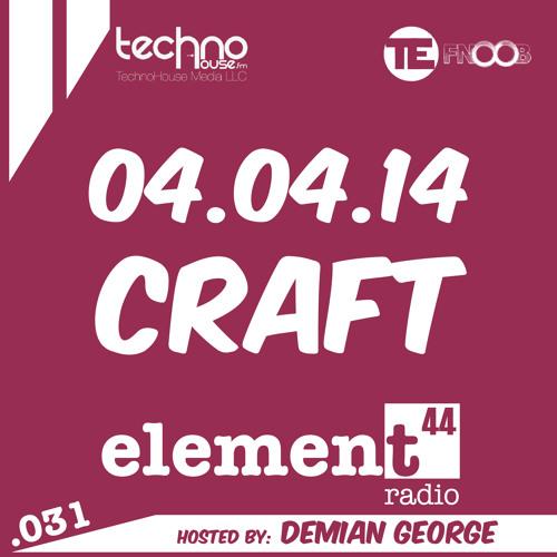 Element44 Radio 031 w/ Craft April 04, 2014