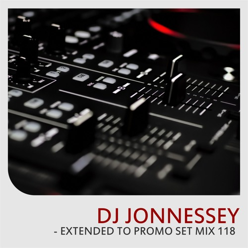 DJ JONNESSEY - EXTENDED TO PROMO SET MIX 118