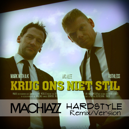Mark With a K & MC Alee ft. Ruthless - Krijg Ons Niet Stil (Machiazz Hardstyle Version)