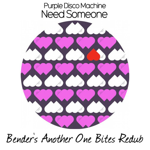 Purple Disco Machine- Need Someone (Bender's Another One Bites Redub) [FREE DL]
