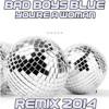 Bad Boys Blue - You're A Woman (Remix 2014)