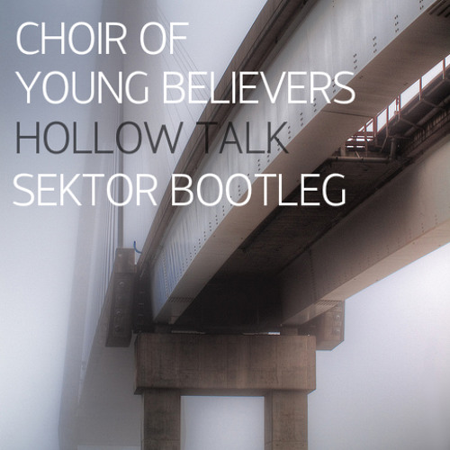 Sektor X Choir of Young Believers - Hollow Talk (Sektor Bootleg) [FREE DOWNLOAD]