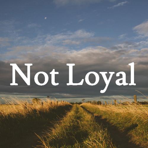 Not Loyal