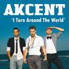 Akcent |  I Turn Around The World