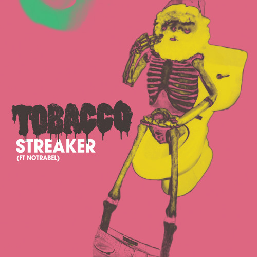 TOBACCO - Streaker (ft Notrabel)