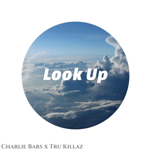 Charlie Bars - Look Up (Prod By. Tru Killaz) [FREE DL]