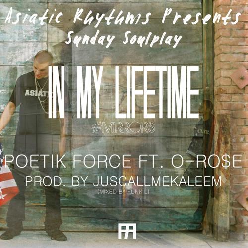 Poetik Force ft. O-Ro$e - In My Lifetime prod. by Kaleem Wasif