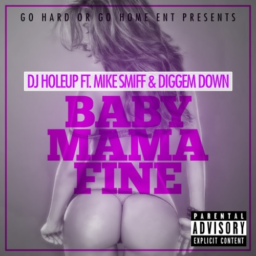 DJ HOLE UP feat MIKE SMIFF & DIGGEM DOWN Baby Mama Fine (Prod By Rippa)