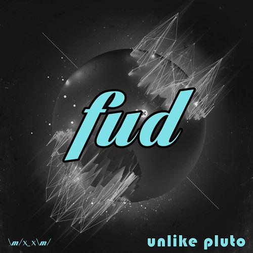 Unlike Pluto - Fud [FREE DOWNLOAD]