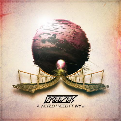 Breezer - A World I Need Ft. Ivy J (Original Mix) [FREE!]